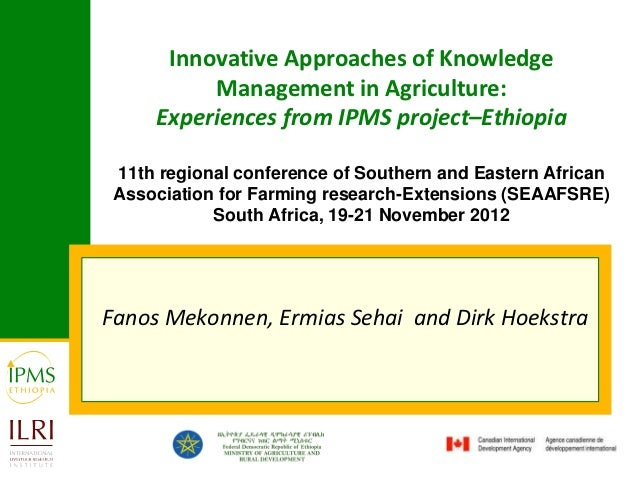 Innovative Approaches of Knowledge          Management in Agriculture:     Experiences from IPMS project–Ethiopia 11th reg...