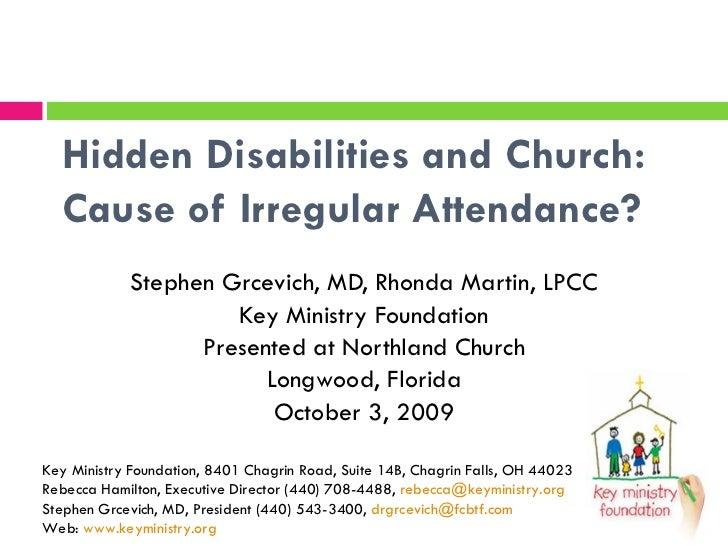 Hidden Disabilities and Church:  Cause of Irregular Attendance? Stephen Grcevich, MD, Rhonda Martin, LPCC Key Ministry Fou...