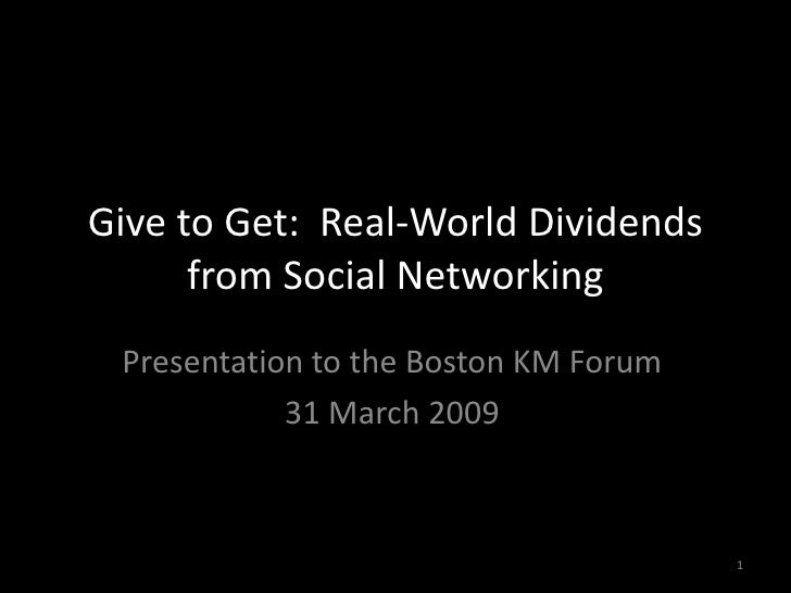 Give to Get: Real-World Dividends       from Social Networking  Presentation to the Boston KM Forum             31 March 2...