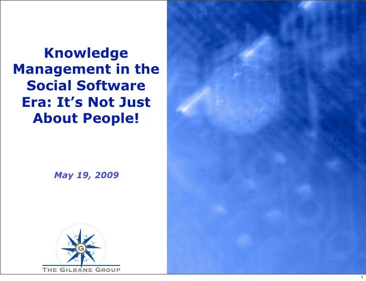 Knowledge Management in the   Social Software  Era: It's Not Just    About People!         May 19, 2009                   ...