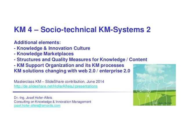 KM 4 – Socio-technical KM-Systems 2 Additional elements: - Knowledge & Innovation Culture - Knowledge Marketplaces - Struc...