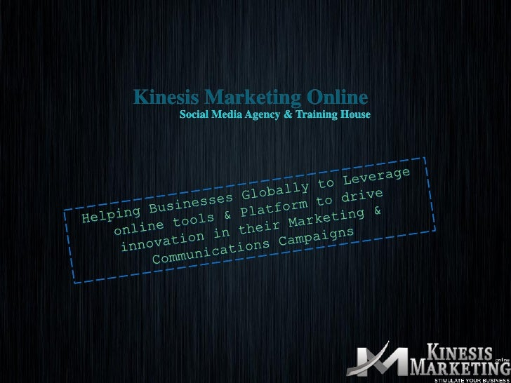 Kinesis Marketing Online         Social Media Agency & Training House For more information visit us at http://www.kinesism...