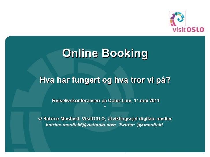 <ul><li>Online Booking </li></ul><ul><li>Hva har fungert og hva tror vi på? </li></ul><ul><li>Reiselivskonferansen på Colo...