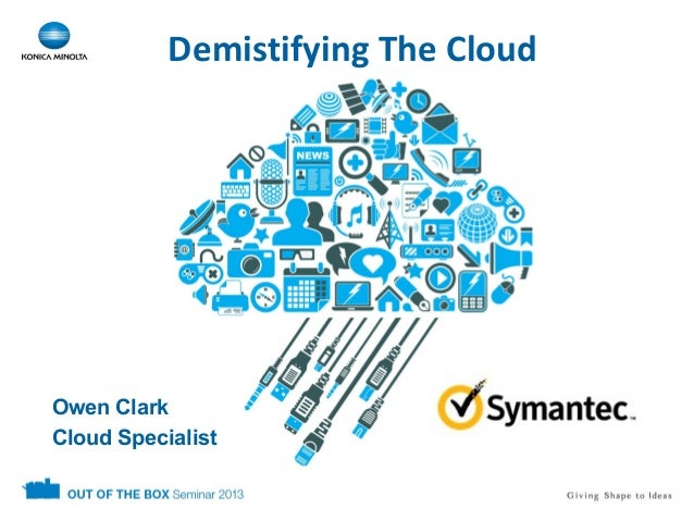 Demystifying the Cloud - Symantec, Konica Minolta