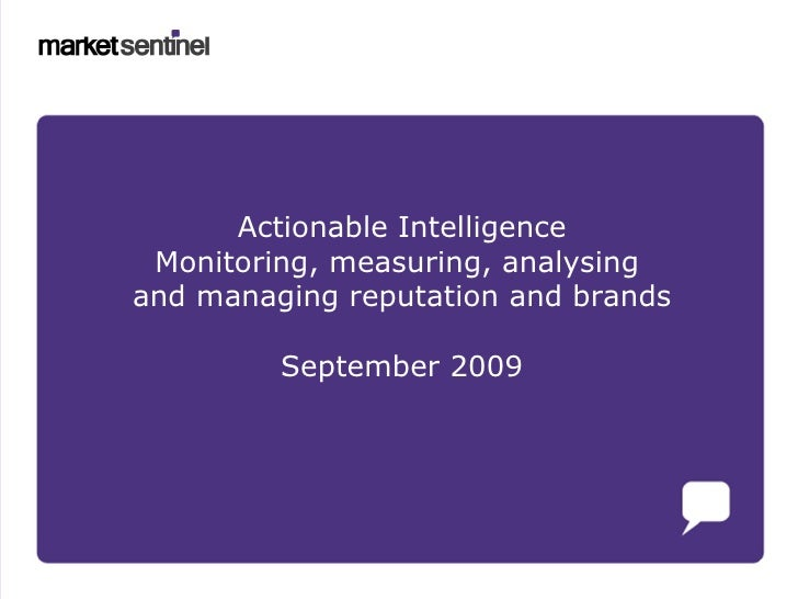 Actionable Intelligence Monitoring, measuring, analysing  and managing reputation and brands September 2009