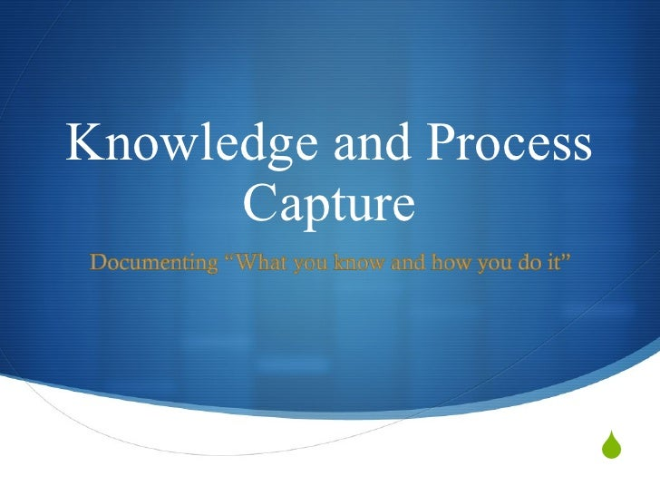Knowledge and Process Capture