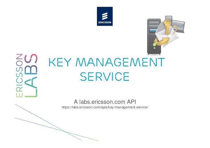 key management    service        A labs.ericsson.com API https://labs.ericsson.com/apis/key-management-service/