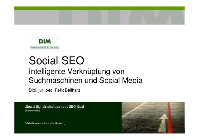 "Social SEOIntelligente Verknüpfung vonSuchmaschinen und Social MediaDipl. jur. oec. Felix Beilharz""Social Signals sind das..."