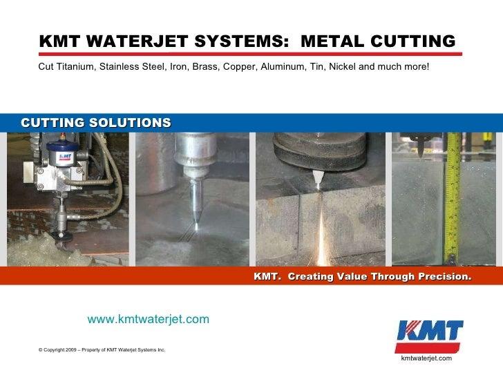 KMT US Inc. - KMT Waterjet ©  Copyright 2009 – Property of KMT Waterjet Systems Inc. kmtwaterjet.com KMT WATERJET SYSTEMS:...