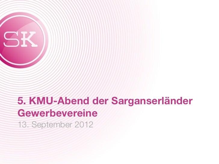 5. KMU-Abend der SarganserländerGewerbevereine13. September 2012