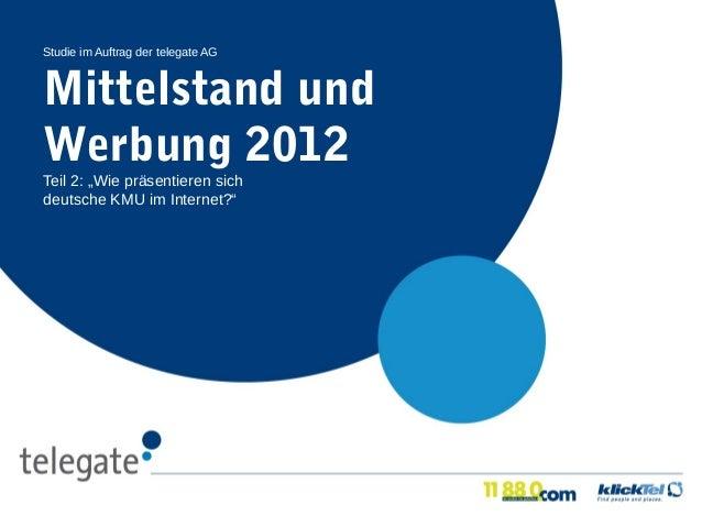 """Studie im Auftrag der telegate AGMittelstand undWerbung 2012Teil 2: """"Wie präsentieren sichdeutsche KMU im Internet?"""""""