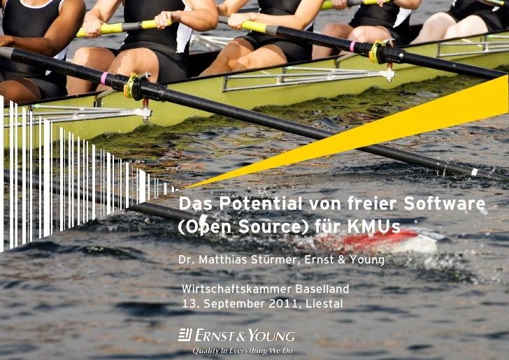 Das Potential von freier Software(Open Source) für KMUsDr. Matthias Stürmer, Ernst & YoungWirtschaftskammer Baselland13. S...