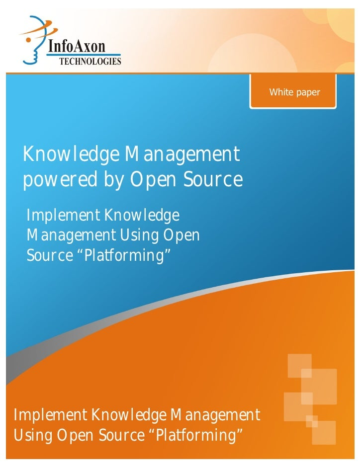 """White paper Knowledge Management powered by Open Source Implement Knowledge Management Using Open Source """"Platforming""""Impl..."""