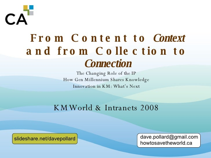 From Content to  Context  and from Collection to  Connection The Changing Role of the IP How Gen Millennium Shares Knowled...
