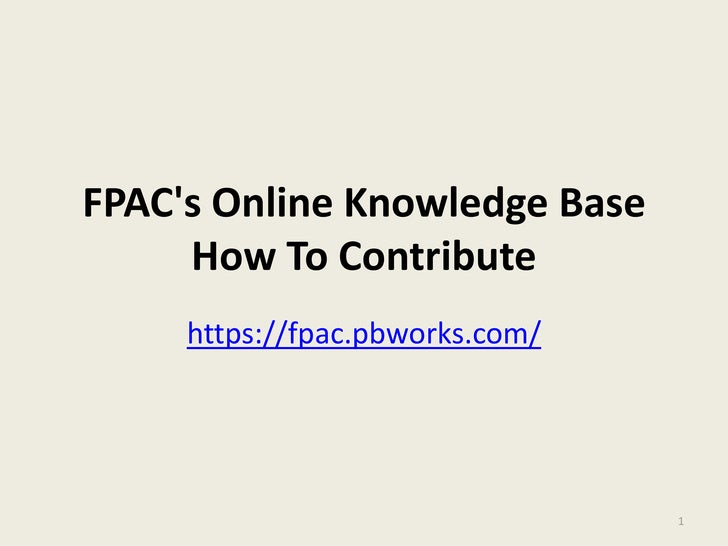 FPAC's Online Knowledge BaseHow To Contribute<br />https://fpac.pbworks.com/<br />1<br />