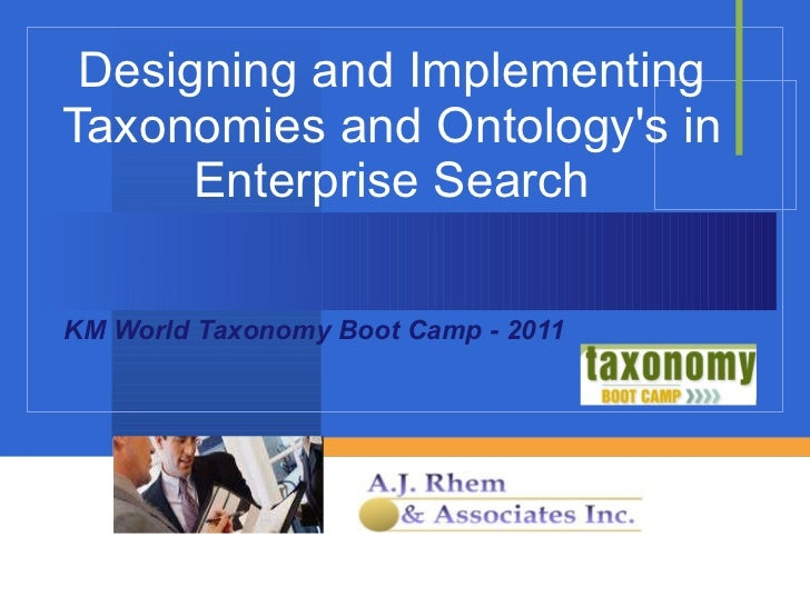 Designing and Implementing Taxonomies and Ontology's in Enterprise Search KM World Taxonomy Boot Camp - 2011