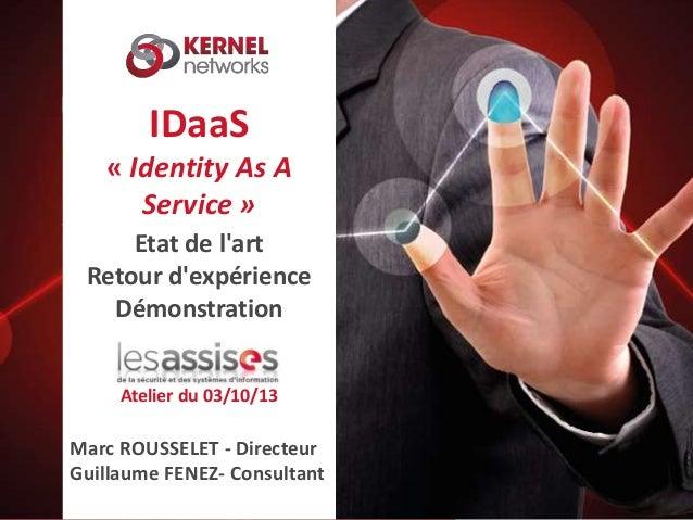 IDaaS « Identity As A Service » Etat de l'art Retour d'expérience Démonstration Atelier du 03/10/13 Marc ROUSSELET - Direc...
