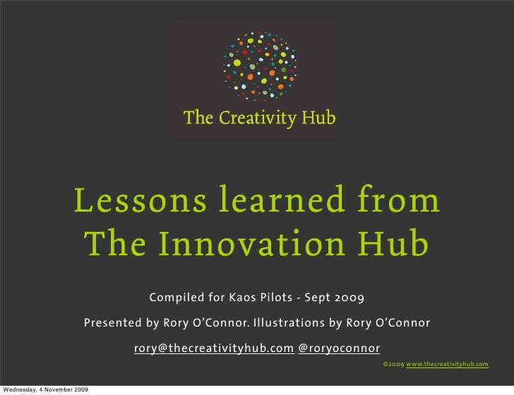 Lessons learned from                      The Innovation Hub                                   Compiled for Kaos Pilots - ...