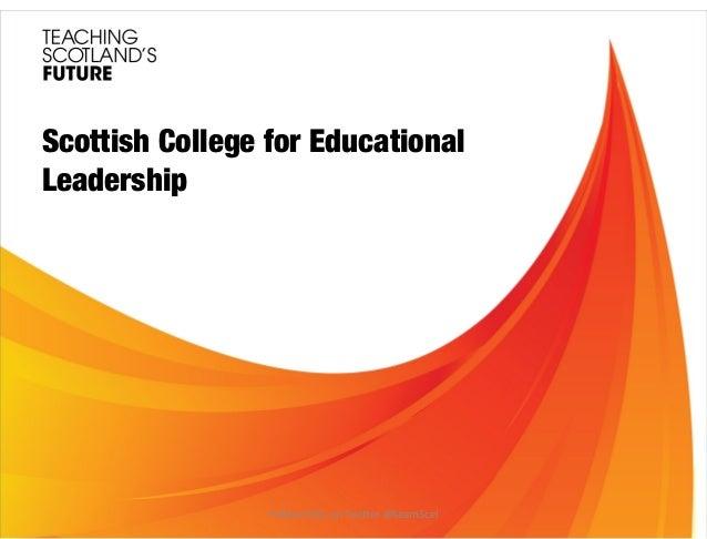 Scottish College for Educational Leadership  Follow SCEL on Twitter @teamScel