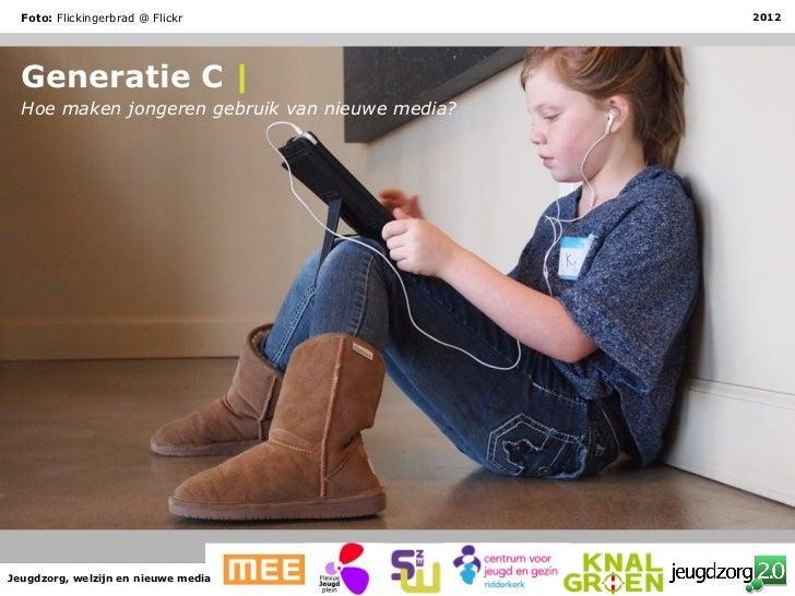 Foto: Flickingerbrad @ Flickr                  2012  Generatie C    Hoe maken jongeren gebruik van nieuwe media?Jeugdzorg,...