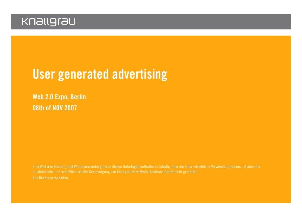 User generated advertising         Web 2.0 Expo, Berlin         08th of NOV 2007             Eine Weiterverbreitung und We...