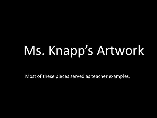 Ms. Knapp's ArtworkMost of these pieces served as teacher examples.
