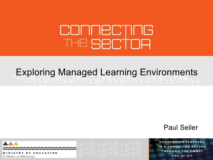 <ul>Exploring Managed Learning Environments <li>Paul Seiler </li></ul>