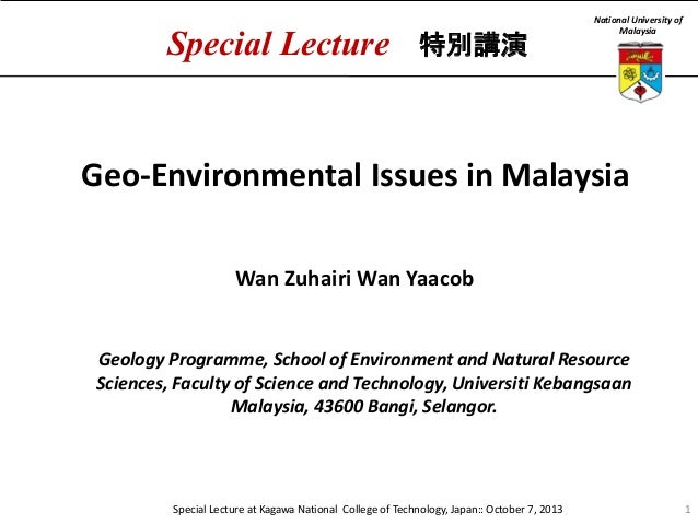 Special Lecture  特別講演  National University of Malaysia  Geo-Environmental Issues in Malaysia Wan Zuhairi Wan Yaacob  Geolo...
