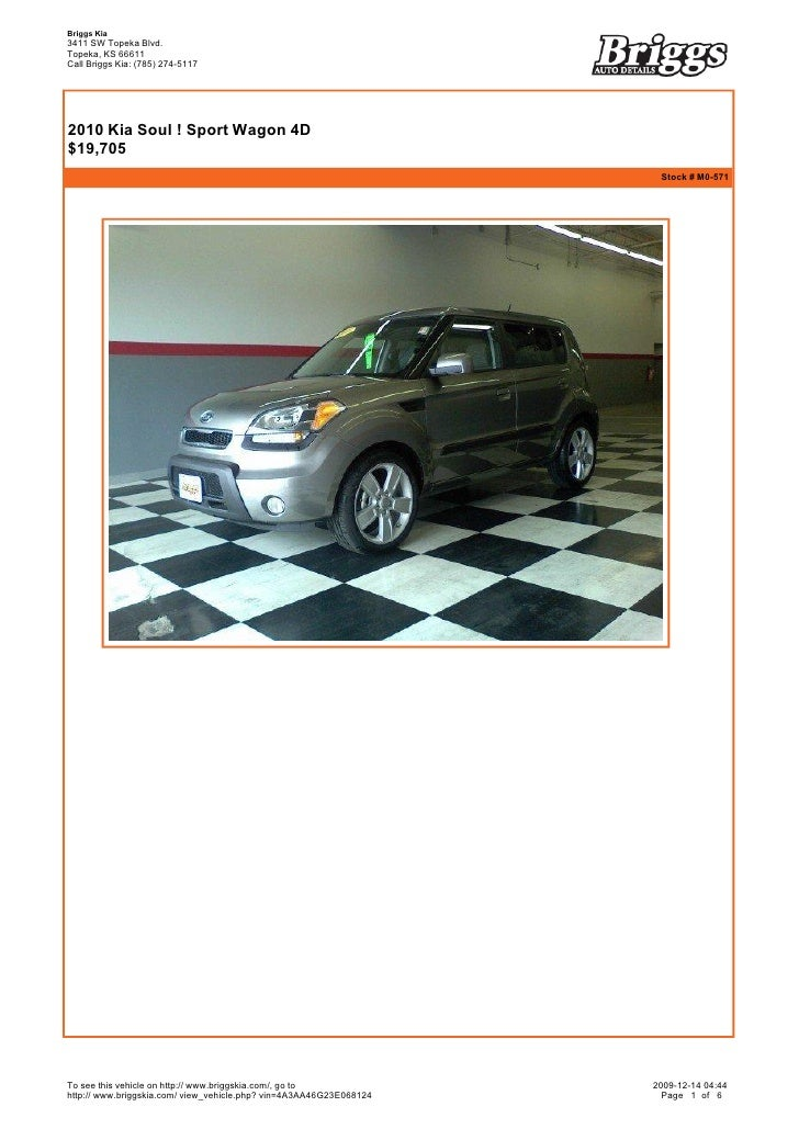 Briggs Kia 3411 SW Topeka Blvd. Topeka, KS 66611 Call Briggs Kia: (785) 274-5117       2010 Kia Soul ! Sport Wagon 4D $19...