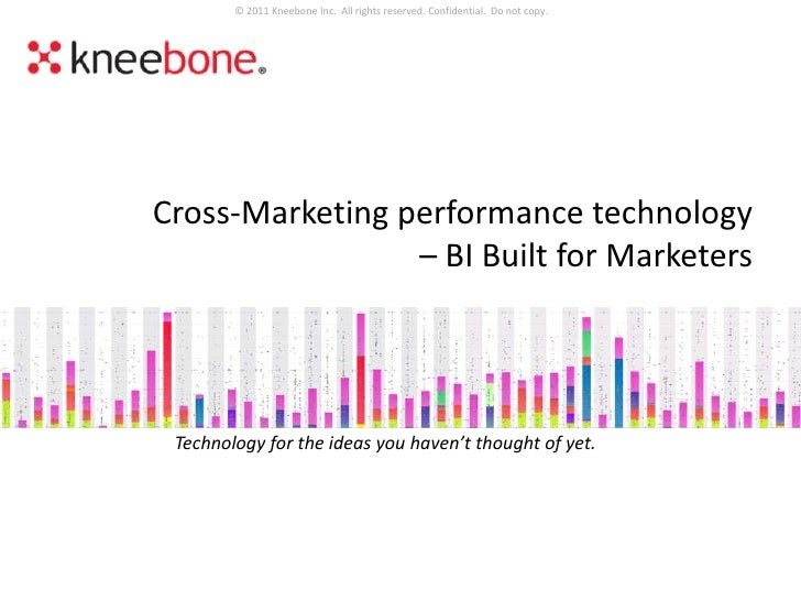 © 2011 Kneebone Inc. All rights reserved. Confidential. Do not copy.Cross-Marketing performance technology                ...