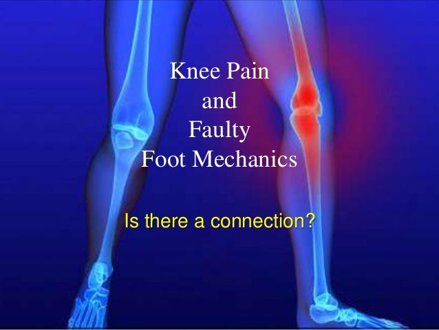 Knee PainandFaultyFoot MechanicsIs there a connection?