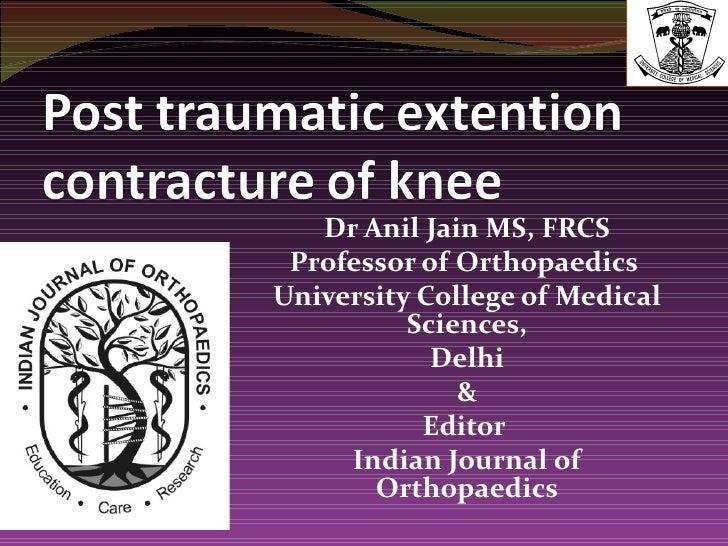 Dr Anil Jain MS, FRCS Professor of OrthopaedicsUniversity College of Medical          Sciences,            Delhi          ...