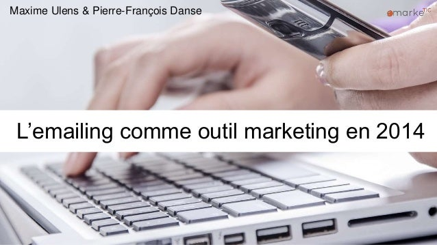 L'emailing comme outil marketing en 2014 Maxime Ulens & Pierre-François Danse
