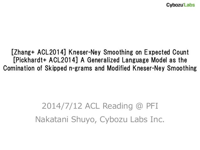 [Zhang+ ACL2014] Kneser-Ney Smoothing on Expected Count [Pickhardt+ ACL2014] A Generalized Language Model as the Cominatio...