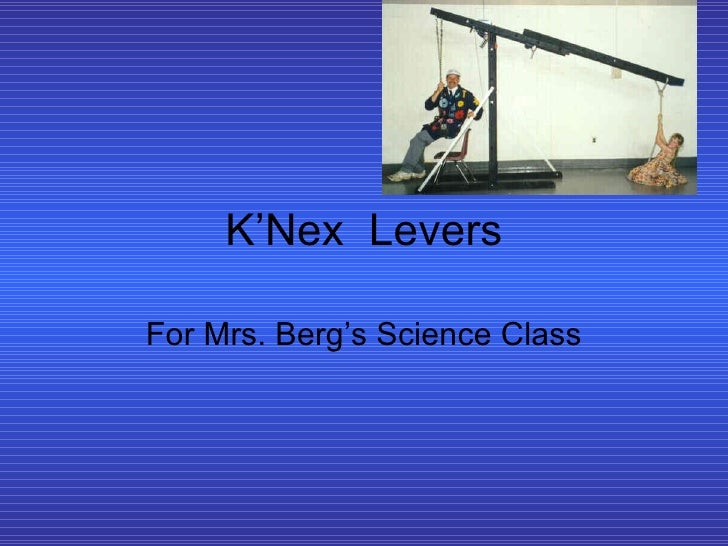 K'Nex  Levers For Mrs. Berg's Science Class
