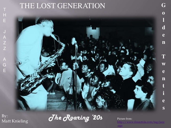 THE LOST GENERATION<br />Golden Twenties<br />THE JAZZ AGE<br />The Roaring '20s<br />By:<br />Matt Knieling<br />Pict...
