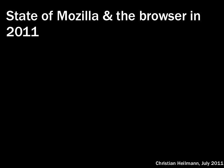 State of Mozilla & the browser in2011                         Christian Heilmann, July 2011