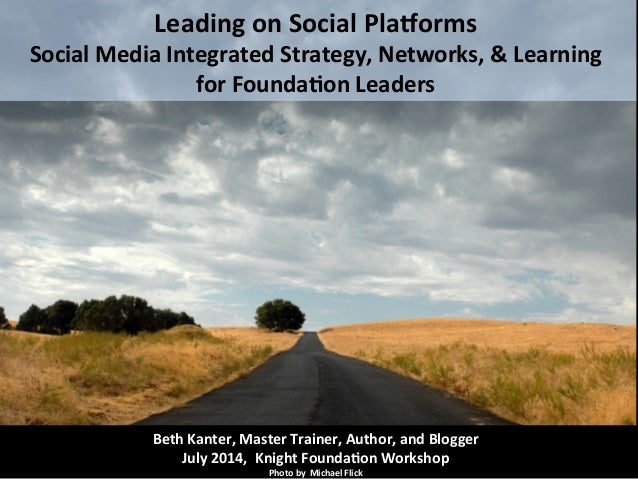 Leading  on  Social  Pla.orms   Social  Media  Integrated  Strategy,  Networks,  &  Learning   for...