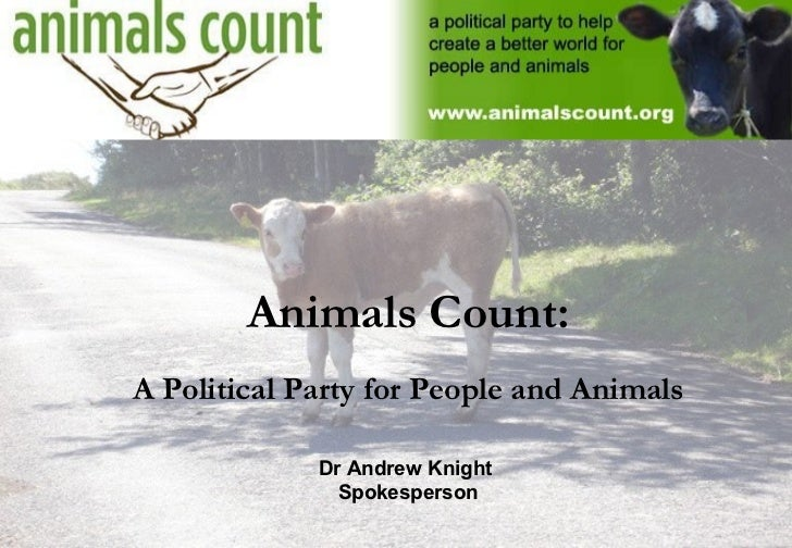 Animals Count:A Political Party for People and Animals             Dr Andrew Knight               Spokesperson