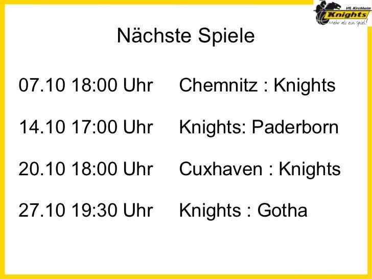 Nächste Spiele07.10 18:00 Uhr   Chemnitz : Knights14.10 17:00 Uhr   Knights: Paderborn20.10 18:00 Uhr   Cuxhaven : Knights...