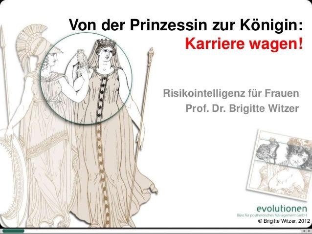 Von der Prinzessin zur Königin:               Karriere wagen!            Risikointelligenz für Frauen                 Prof...