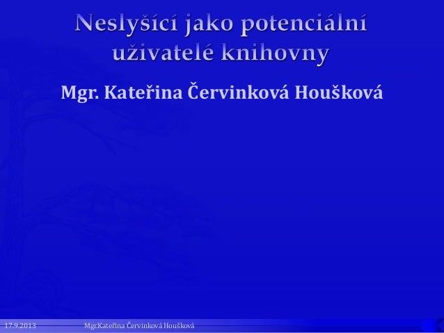 Mgr. Kateřina Červinková Houšková 17.9.2013 Mgr.Kateřina Červinková Houšková
