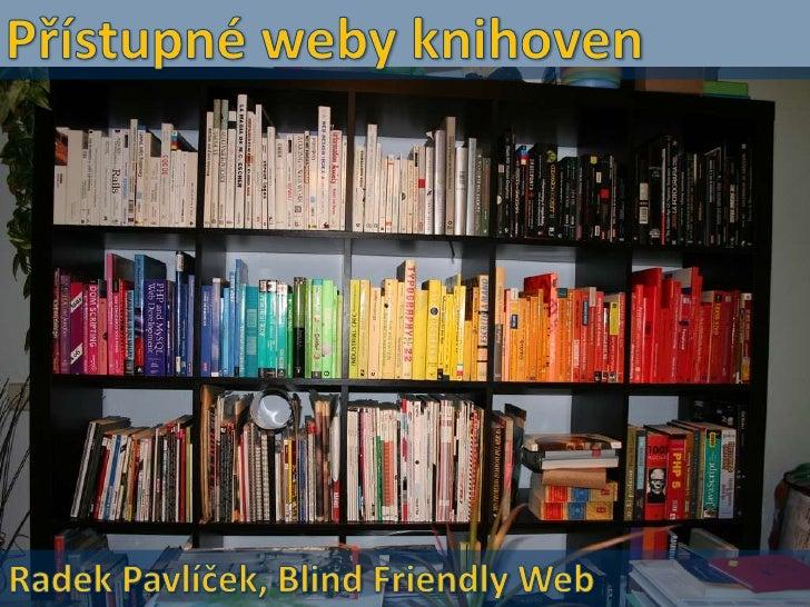 Uživatelé s handicapem rádi čtou knížky či získávajíinformace z webu. K tomu, aby se k požadovanýminformacím dostali, je a...