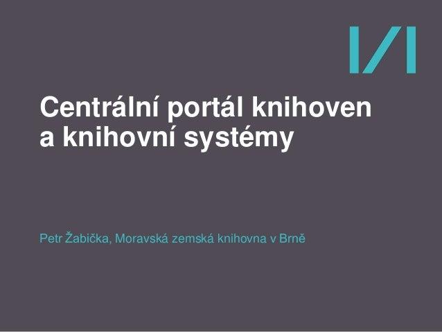 Petr Žabička - Centrální portál knihovnen a knihovní systémy