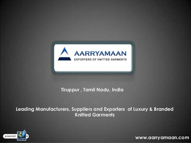 Tiruppur , Tamil Nadu, IndiaLeading Manufacturers, Suppliers and Exporters of Luxury & BrandedKnitted Garmentswww.aarryama...