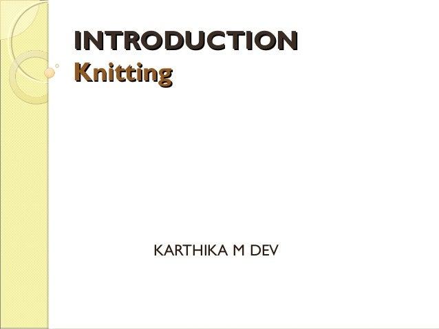 INTRODUCTION Knitting  KARTHIKA M DEV