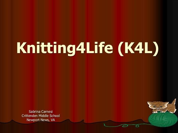 Knitting4Life (K4L)     Sabrina CarnesiCrittenden Middle School    Newport News, VA