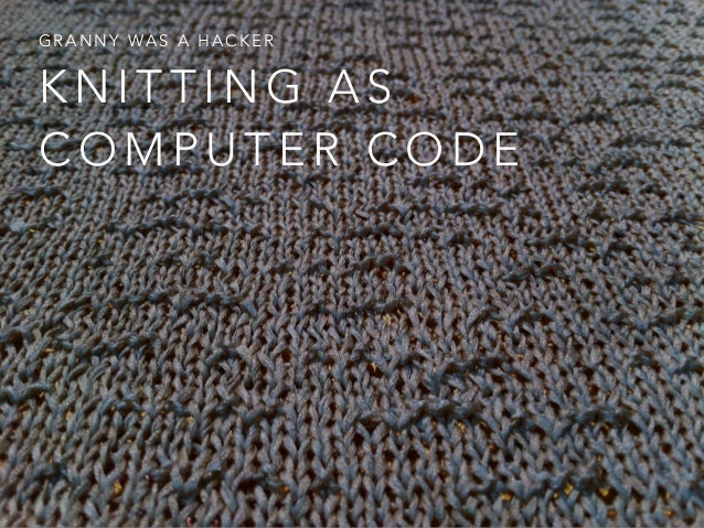 Knitting Stitches Codes : Granny Was a Hacker: Knitting as Computer Code