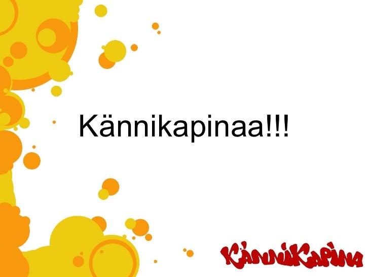 <ul><li>Kännikapinaa!!! </li></ul>