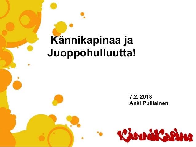 Kännikapinaa jaJuoppohulluutta!              7.2. 2013              Anki Pulliainen